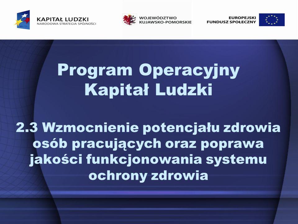 Program Operacyjny Kapitał Ludzki 2.3 Wzmocnienie potencjału zdrowia osób pracujących oraz poprawa jakości funkcjonowania systemu ochrony zdrowia