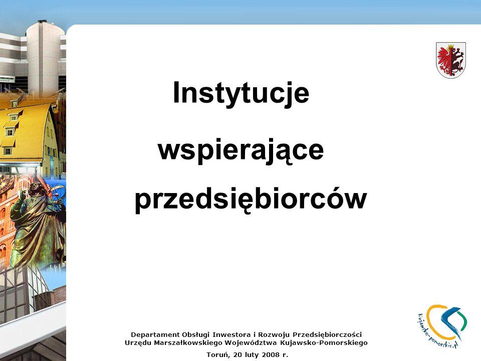 Instytucje wspierające przedsiębiorców Departament Obsługi Inwestora i Rozwoju Przedsiębiorczości Urzędu Marszałkowskiego Województwa Kujawsko-Pomorsk
