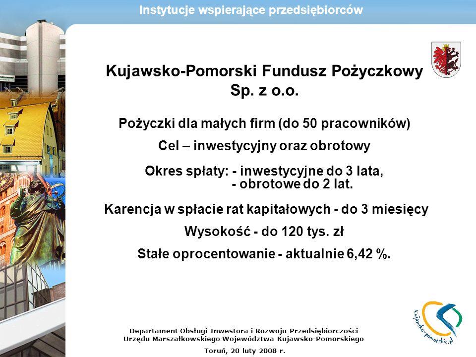 Kujawsko-Pomorski Fundusz Pożyczkowy Sp. z o.o. Pożyczki dla małych firm (do 50 pracowników) Cel – inwestycyjny oraz obrotowy Okres spłaty: - inwestyc