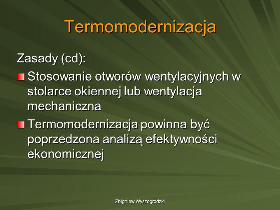 Zbigniew Wyszogrodzki Termomodernizacja Zasady (cd): Stosowanie otworów wentylacyjnych w stolarce okiennej lub wentylacja mechaniczna Termomodernizacj