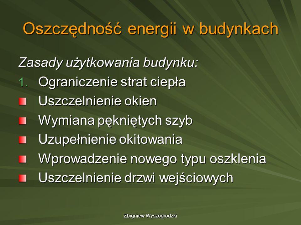 Zbigniew Wyszogrodzki Oszczędność energii w budynkach Zasady użytkowania budynku: 1. Ograniczenie strat ciepła Uszczelnienie okien Wymiana pękniętych