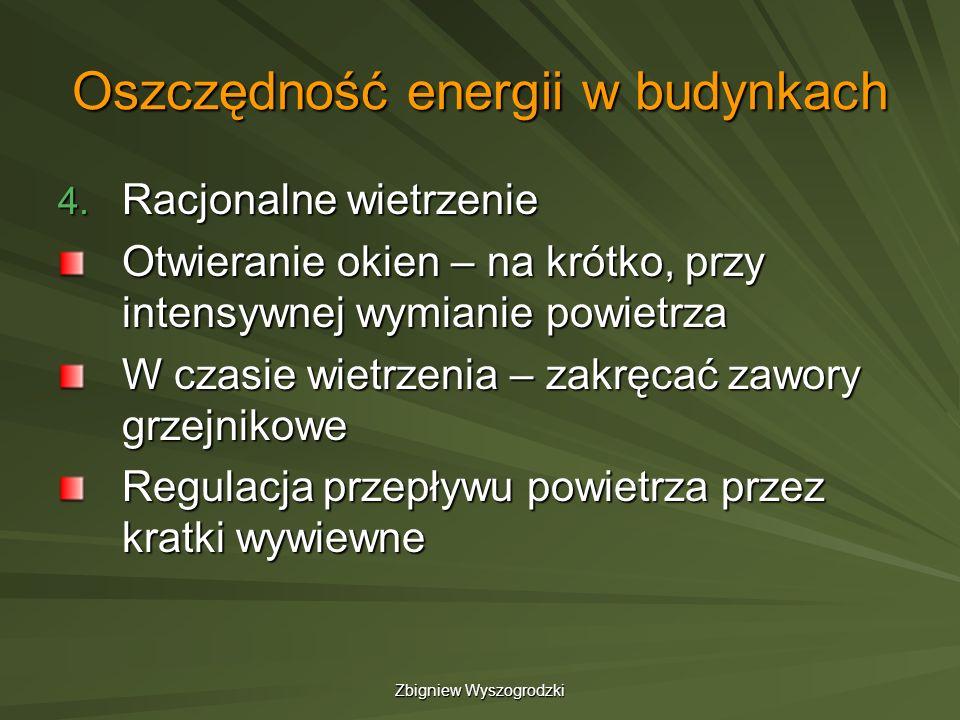 Zbigniew Wyszogrodzki Oszczędność energii w budynkach 4. Racjonalne wietrzenie Otwieranie okien – na krótko, przy intensywnej wymianie powietrza W cza