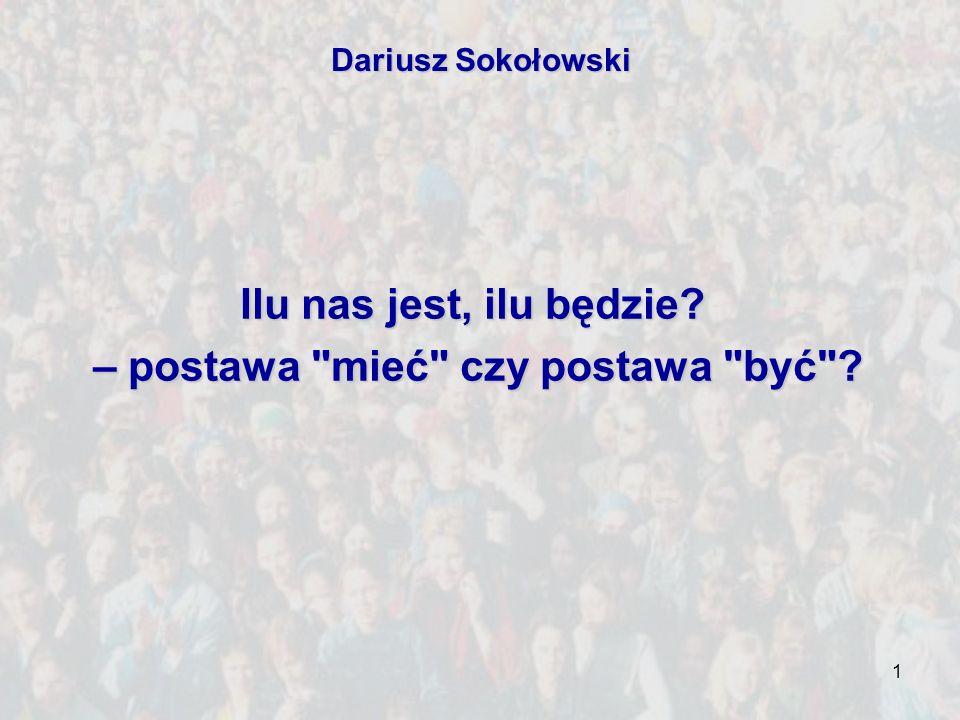 1 Dariusz Sokołowski Ilu nas jest, ilu będzie? – postawa