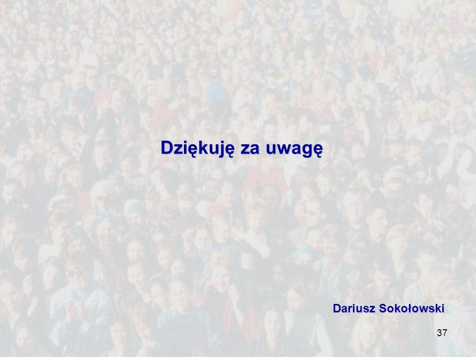37 Dziękuję za uwagę Dariusz Sokołowski