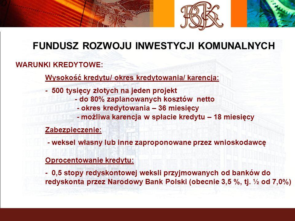 BGK – PEWNY PARTNER FUNDUSZ ROZWOJU INWESTYCJI KOMUNALNYCH WARUNKI KREDYTOWE: Wysokość kredytu/ okres kredytowania/ karencja: - 500 tysięcy złotych na