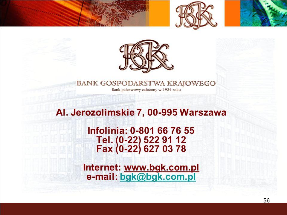 BGK – PEWNY PARTNER 56 Al. Jerozolimskie 7, 00-995 Warszawa Infolinia: 0-801 66 76 55 Tel. (0-22) 522 91 12 Fax (0-22) 627 03 78 Internet: www.bgk.com
