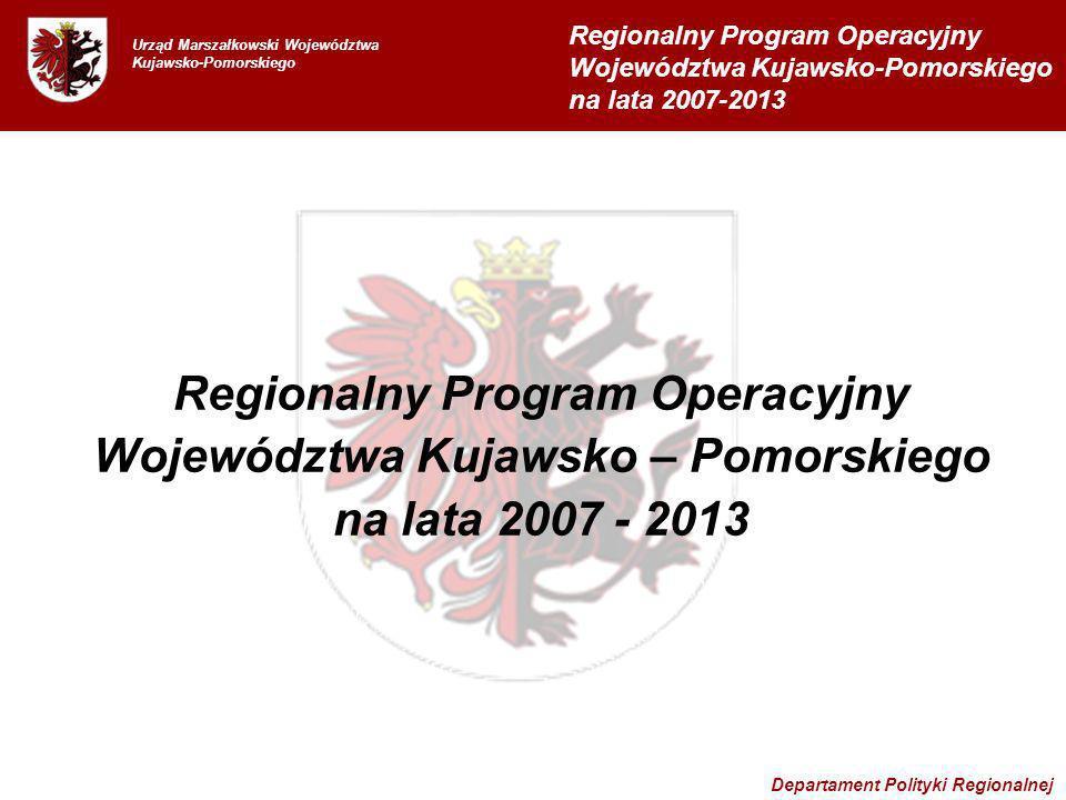 Urząd Marszałkowski Województwa Kujawsko-Pomorskiego Regionalny Program Operacyjny Województwa Kujawsko – Pomorskiego na lata 2007 - 2013 Regionalny P