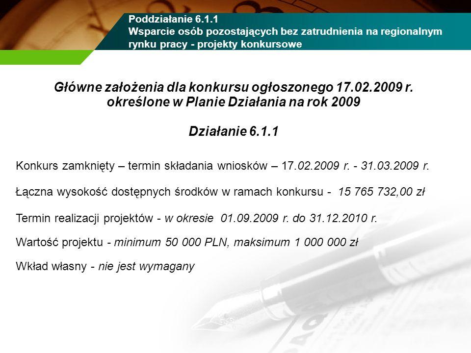 Główne założenia dla konkursu ogłoszonego 17.02.2009 r. określone w Planie Działania na rok 2009 Działanie 6.1.1 Konkurs zamknięty – termin składania