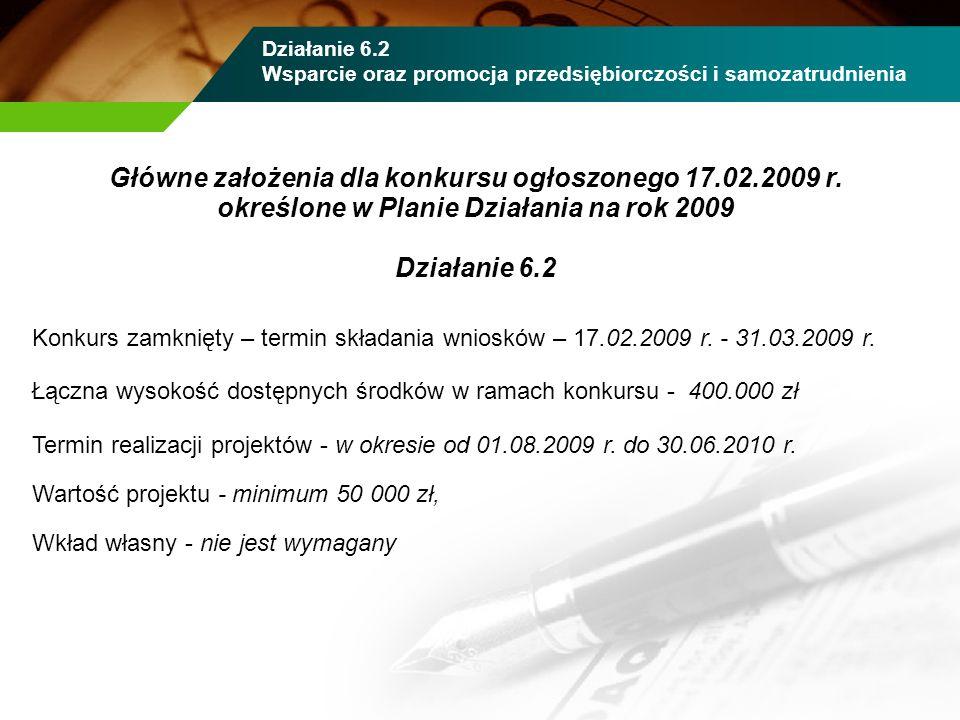 Główne założenia dla konkursu ogłoszonego 17.02.2009 r. określone w Planie Działania na rok 2009 Działanie 6.2 Konkurs zamknięty – termin składania wn