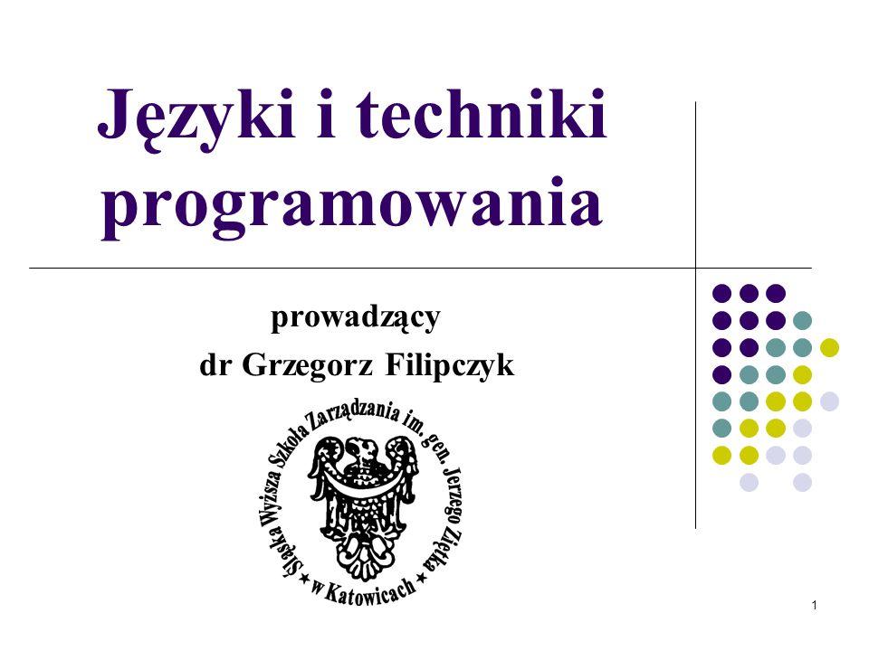 1 Języki i techniki programowania prowadzący dr Grzegorz Filipczyk