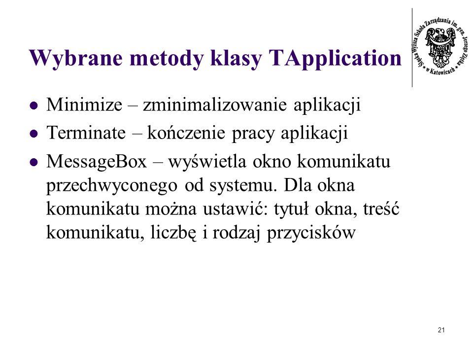 21 Wybrane metody klasy TApplication Minimize – zminimalizowanie aplikacji Terminate – kończenie pracy aplikacji MessageBox – wyświetla okno komunikatu przechwyconego od systemu.
