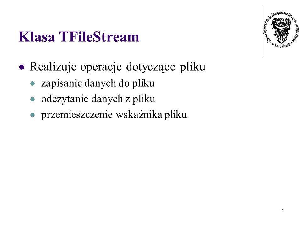 4 Klasa TFileStream Realizuje operacje dotyczące pliku zapisanie danych do pliku odczytanie danych z pliku przemieszczenie wskaźnika pliku