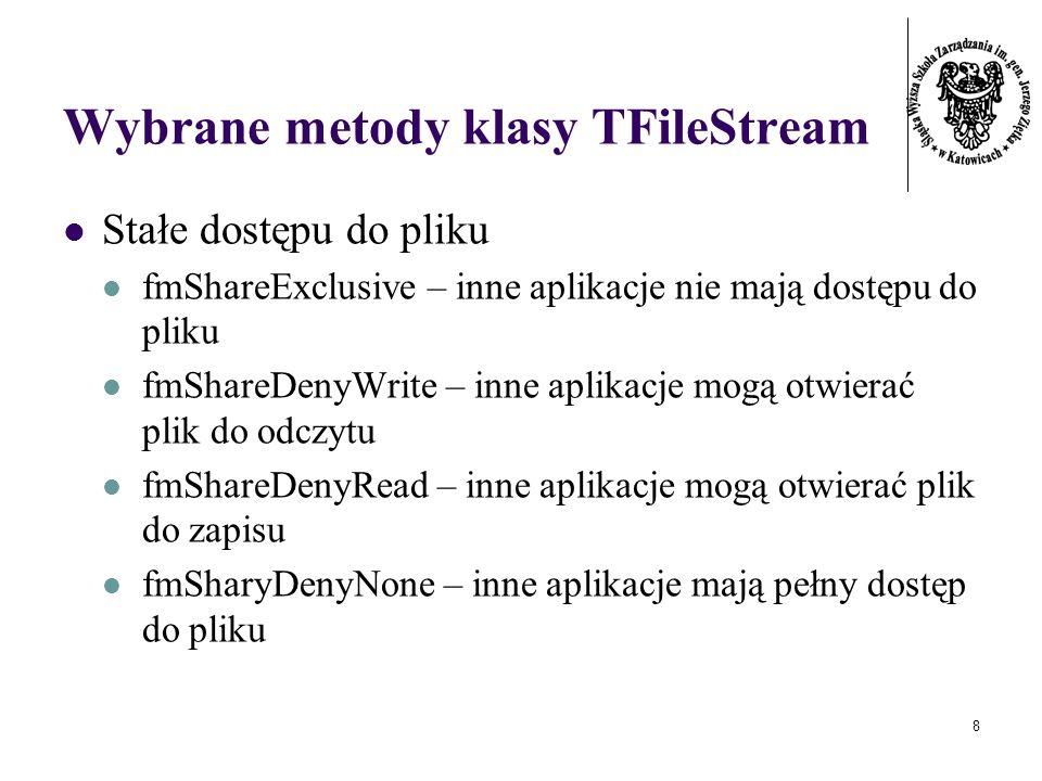 9 Wybrane metody klasy TFileStream przykład wywołania konstruktora var p: TFileStream; begin p:=TFileStream.Create(c:\dane.txt, fmOpenRead or fmShareExclusive);