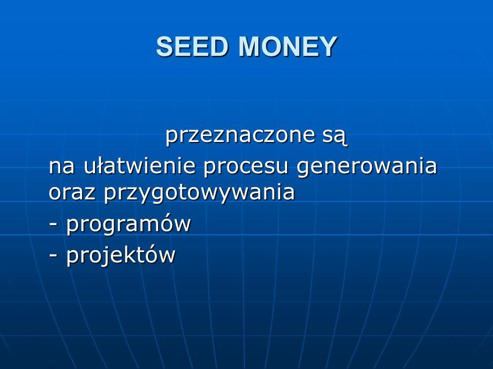 SEED MONEY przeznaczone są na ułatwienie procesu generowania oraz przygotowywania - programów - projektów