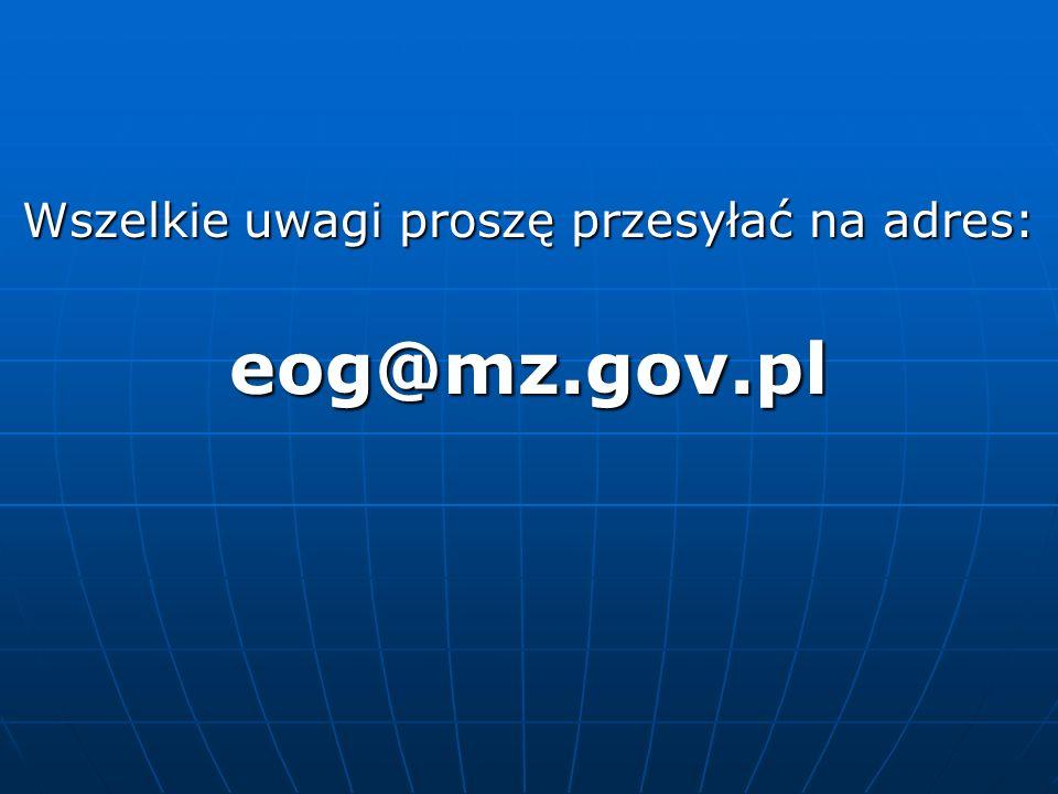 Wszelkie uwagi proszę przesyłać na adres: eog@mz.gov.pl