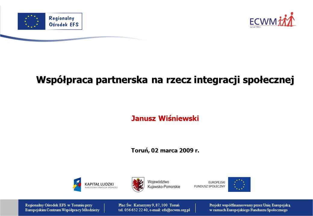 Regionalny Ośrodek EFS w Toruniu przy Europejskim Centrum Współpracy Młodzieży Plac Św. Katarzyny 9, 87, 100 Toruń tel. 056 652 22 40, e-mail: efs@ecw