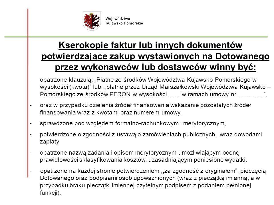 Województwo Kujawsko-Pomorskie Kserokopie faktur lub innych dokumentów potwierdzające zakup wystawionych na Dotowanego przez wykonawców lub dostawców