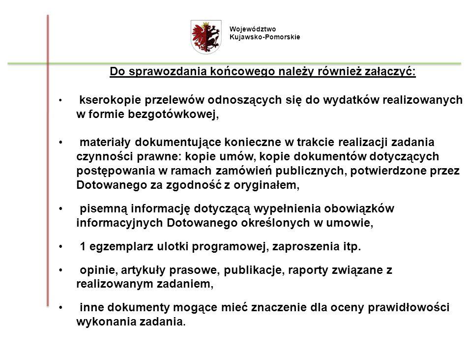 Do sprawozdania końcowego należy również załączyć: kserokopie przelewów odnoszących się do wydatków realizowanych w formie bezgotówkowej, materiały do