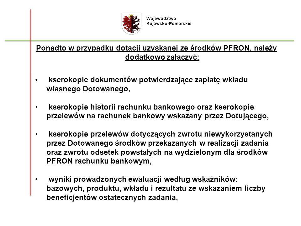 Ponadto w przypadku dotacji uzyskanej ze środków PFRON, należy dodatkowo załączyć: kserokopie dokumentów potwierdzające zapłatę wkładu własnego Dotowa