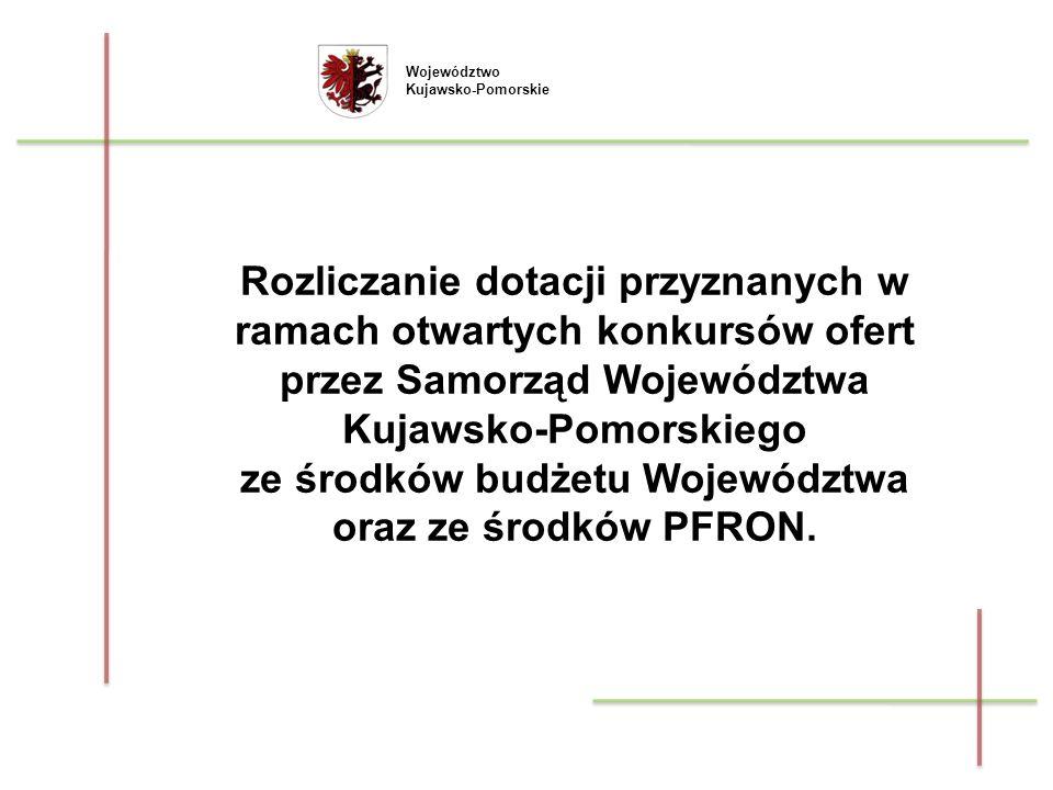 Województwo Kujawsko-Pomorskie Rozliczanie dotacji przyznanych w ramach otwartych konkursów ofert przez Samorząd Województwa Kujawsko-Pomorskiego ze ś