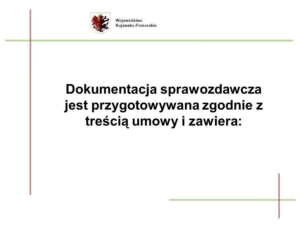 Województwo Kujawsko-Pomorskie Dokumentacja sprawozdawcza jest przygotowywana zgodnie z treścią umowy i zawiera: