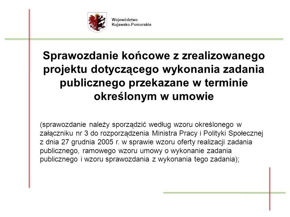 Województwo Kujawsko-Pomorskie Sprawozdanie końcowe z zrealizowanego projektu dotyczącego wykonania zadania publicznego przekazane w terminie określon