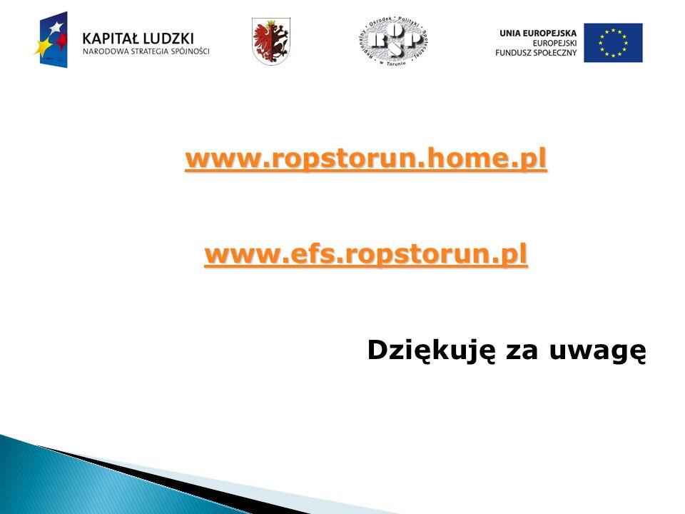 www.ropstorun.home.pl www.efs.ropstorun.pl Dziękuję za uwagę