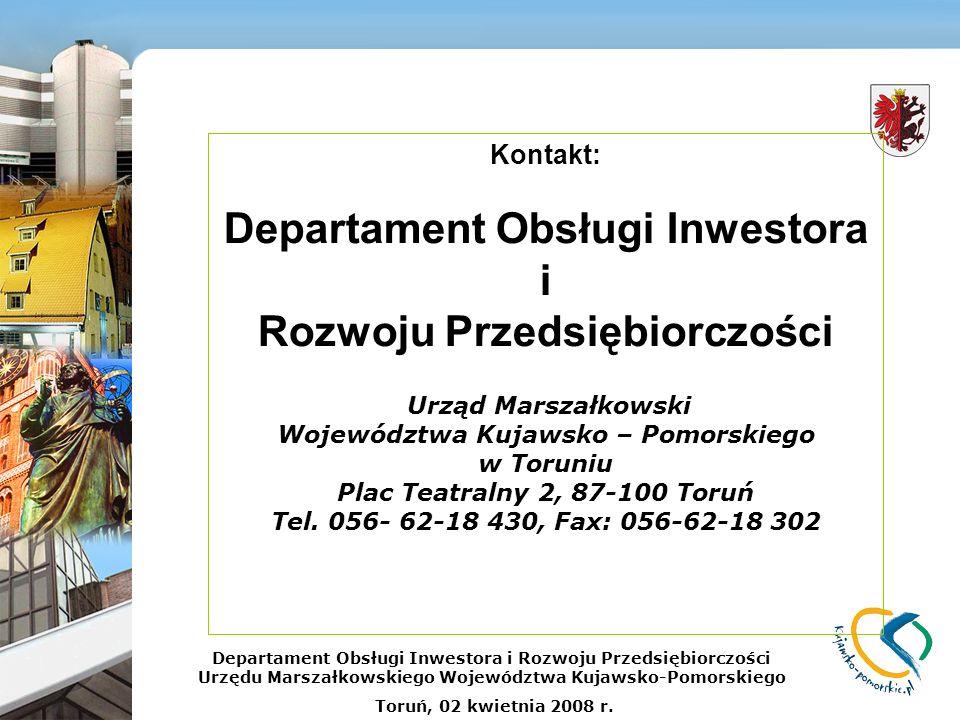 Kontakt: Departament Obsługi Inwestora i Rozwoju Przedsiębiorczości Urząd Marszałkowski Województwa Kujawsko – Pomorskiego w Toruniu Plac Teatralny 2, 87-100 Toruń Tel.