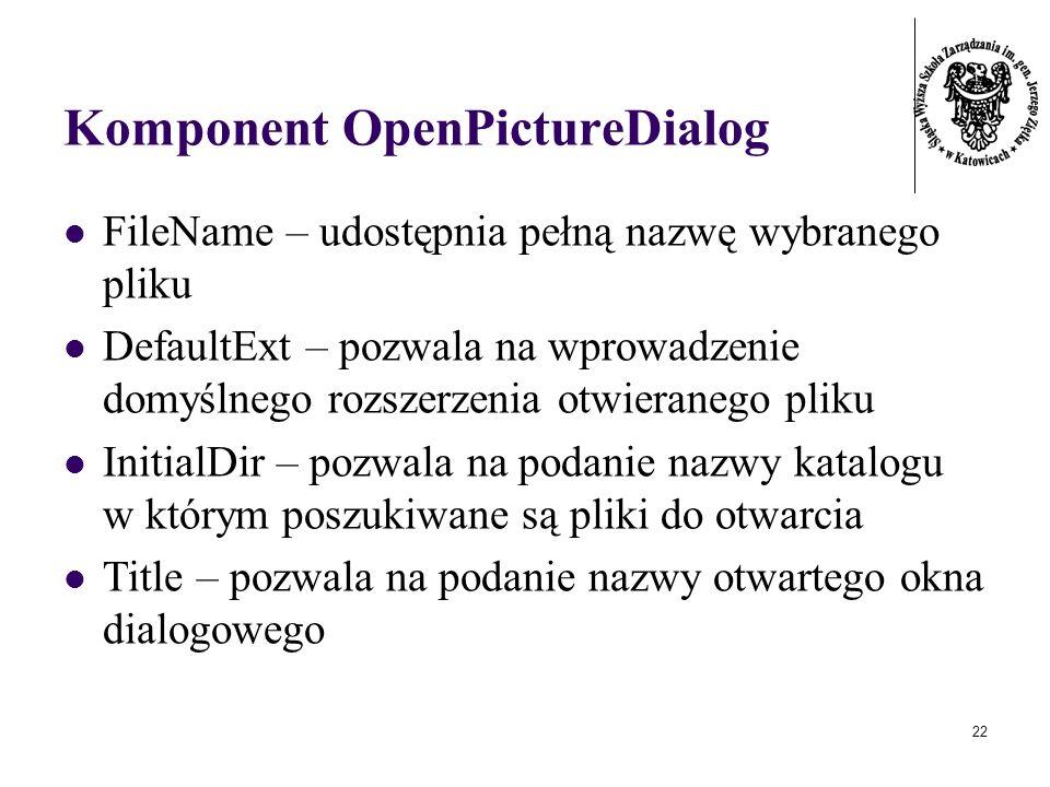 22 Komponent OpenPictureDialog FileName – udostępnia pełną nazwę wybranego pliku DefaultExt – pozwala na wprowadzenie domyślnego rozszerzenia otwieranego pliku InitialDir – pozwala na podanie nazwy katalogu w którym poszukiwane są pliki do otwarcia Title – pozwala na podanie nazwy otwartego okna dialogowego