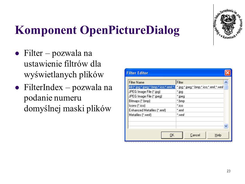 23 Komponent OpenPictureDialog Filter – pozwala na ustawienie filtrów dla wyświetlanych plików FilterIndex – pozwala na podanie numeru domyślnej maski plików