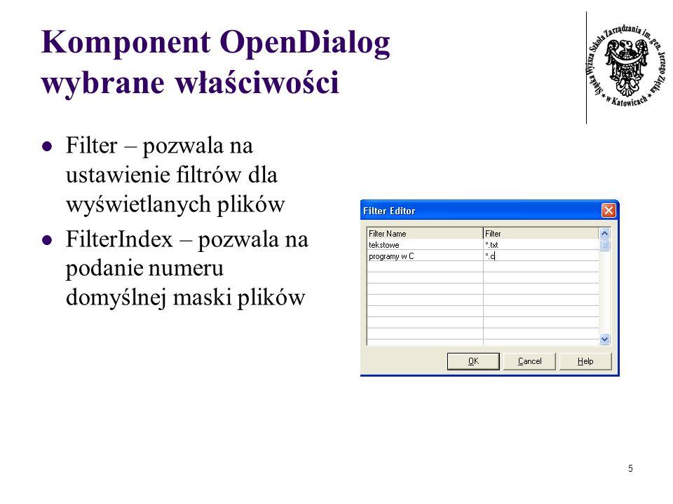 5 Komponent OpenDialog wybrane właściwości Filter – pozwala na ustawienie filtrów dla wyświetlanych plików FilterIndex – pozwala na podanie numeru dom