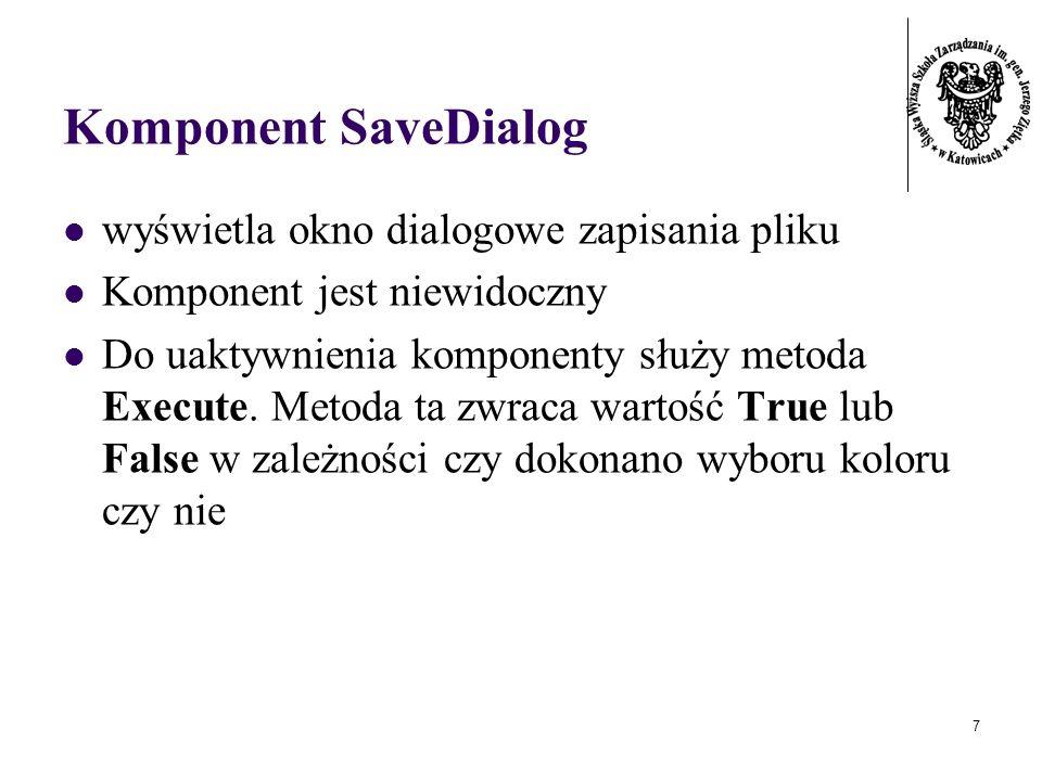 7 Komponent SaveDialog wyświetla okno dialogowe zapisania pliku Komponent jest niewidoczny Do uaktywnienia komponenty służy metoda Execute. Metoda ta