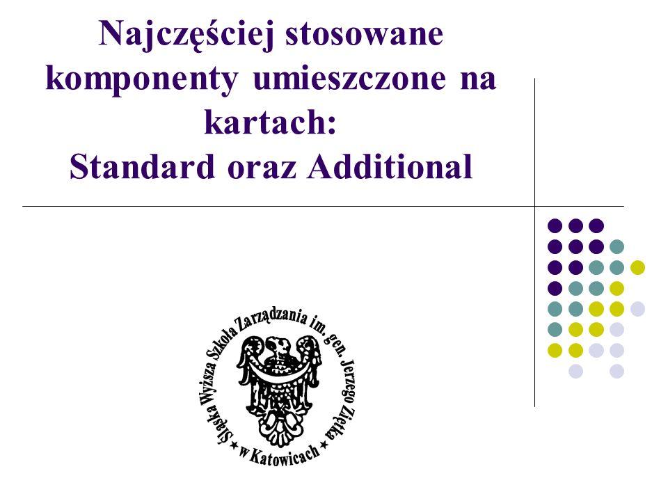 Najczęściej stosowane komponenty umieszczone na kartach: Standard oraz Additional