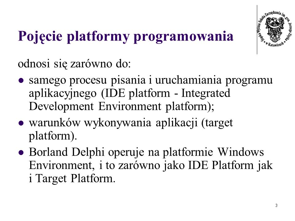 3 Pojęcie platformy programowania odnosi się zarówno do: samego procesu pisania i uruchamiania programu aplikacyjnego (IDE platform - Integrated Development Environment platform); warunków wykonywania aplikacji (target platform).