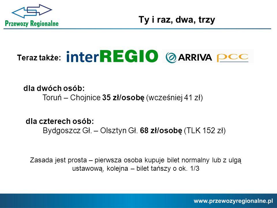 Ty i raz, dwa, trzy Teraz także: dla dwóch osób: Toruń – Chojnice 35 zł/osobę (wcześniej 41 zł) dla czterech osób: Bydgoszcz Gł. – Olsztyn Gł. 68 zł/o