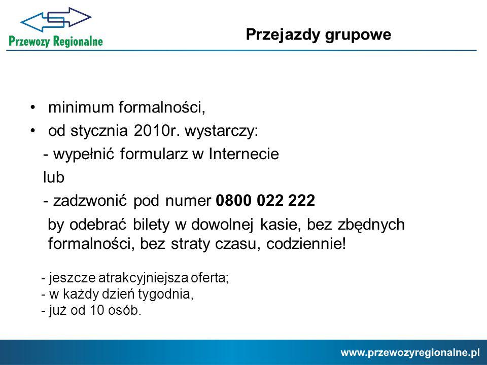 minimum formalności, od stycznia 2010r. wystarczy: - wypełnić formularz w Internecie lub - zadzwonić pod numer 0800 022 222 by odebrać bilety w dowoln