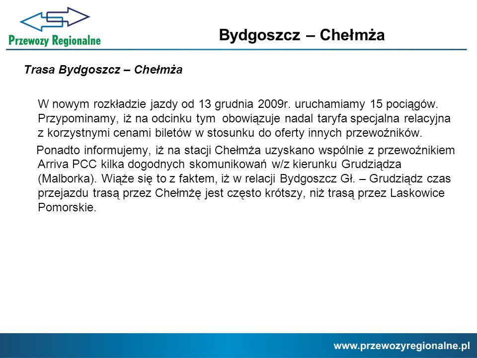 Trasa Bydgoszcz – Chełmża W nowym rozkładzie jazdy od 13 grudnia 2009r. uruchamiamy 15 pociągów. Przypominamy, iż na odcinku tym obowiązuje nadal tary