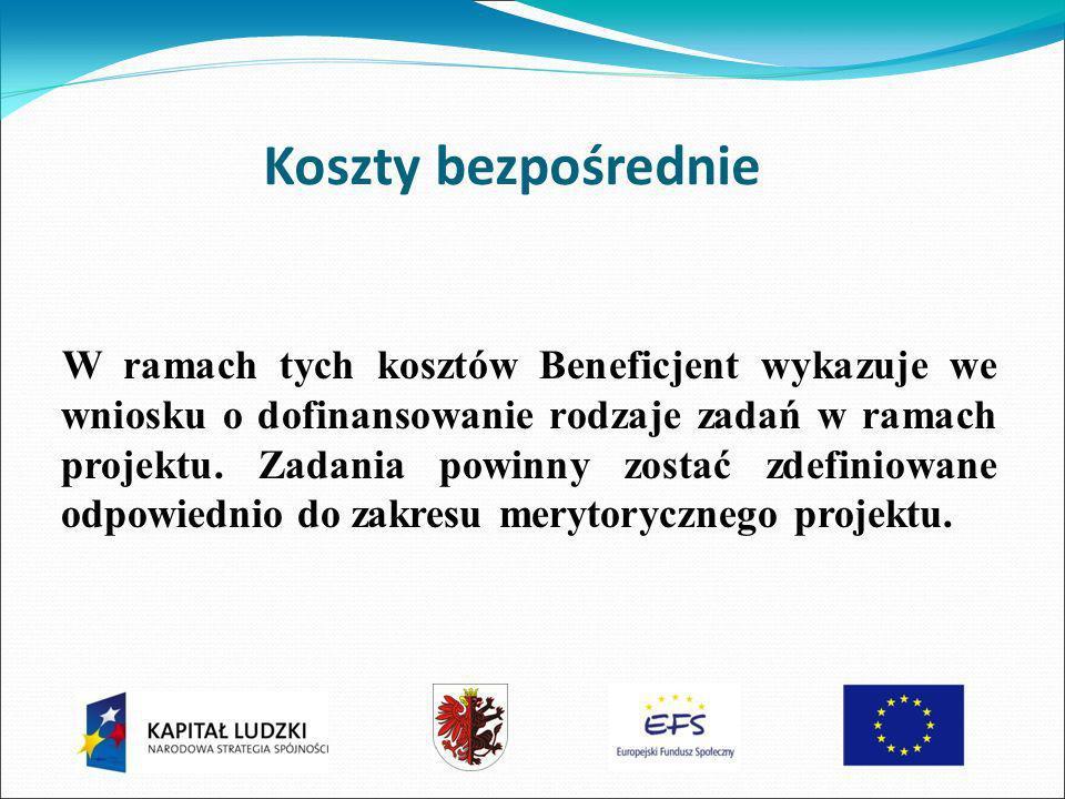Koszty bezpośrednie W ramach tych kosztów Beneficjent wykazuje we wniosku o dofinansowanie rodzaje zadań w ramach projektu.