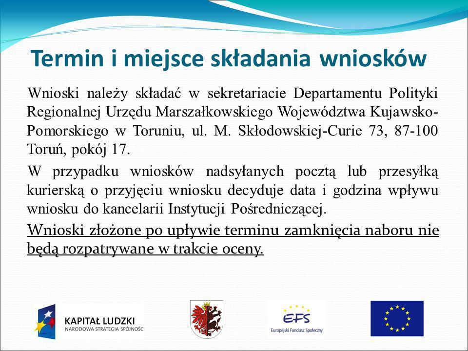 Termin i miejsce składania wniosków Wnioski należy składać w sekretariacie Departamentu Polityki Regionalnej Urzędu Marszałkowskiego Województwa Kujawsko- Pomorskiego w Toruniu, ul.