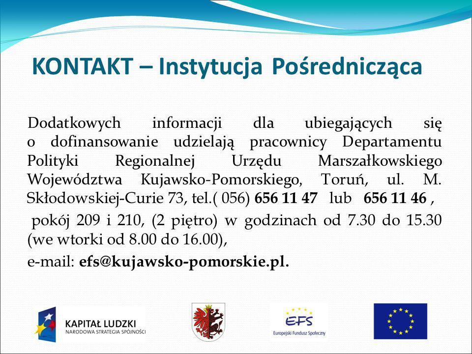 KONTAKT – Instytucja Pośrednicząca Dodatkowych informacji dla ubiegających się o dofinansowanie udzielają pracownicy Departamentu Polityki Regionalnej Urzędu Marszałkowskiego Województwa Kujawsko-Pomorskiego, Toruń, ul.