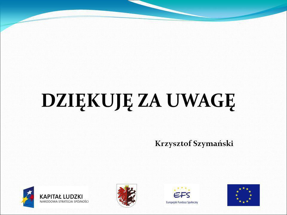 DZIĘKUJĘ ZA UWAGĘ Krzysztof Szymański