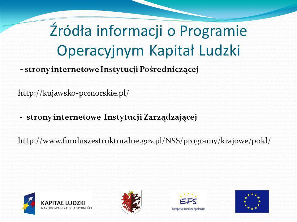 Źródła informacji o Programie Operacyjnym Kapitał Ludzki - strony internetowe Instytucji Pośredniczącej http://kujawsko-pomorskie.pl/ - strony internetowe Instytucji Zarządzającej http://www.funduszestrukturalne.gov.pl/NSS/programy/krajowe/pokl/