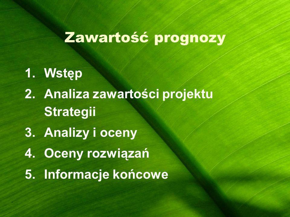 Zawartość prognozy 1.Wstęp 2.Analiza zawartości projektu Strategii 3.Analizy i oceny 4.Oceny rozwiązań 5.Informacje końcowe
