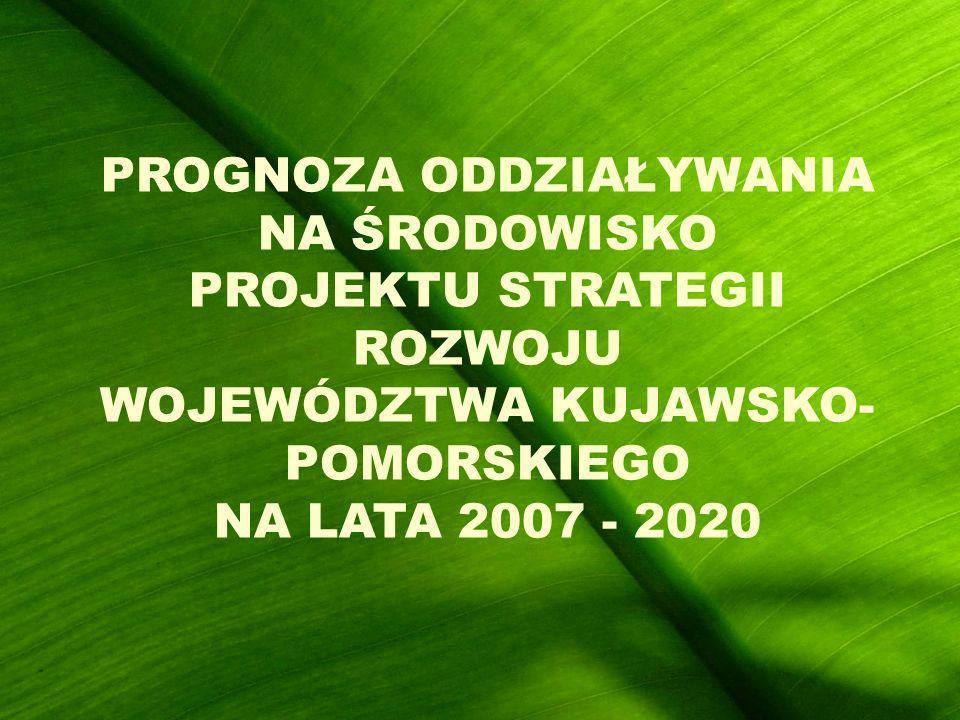 PROGNOZA ODDZIAŁYWANIA NA ŚRODOWISKO PROJEKTU STRATEGII ROZWOJU WOJEWÓDZTWA KUJAWSKO- POMORSKIEGO NA LATA 2007 - 2020