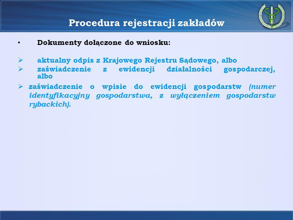 Procedura rejestracji zakładów Dokumenty dołączone do wniosku: aktualny odpis z Krajowego Rejestru Sądowego, albo zaświadczenie z ewidencji działalnoś