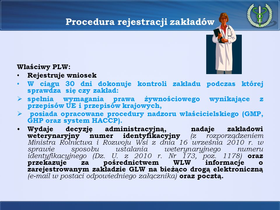 Procedura rejestracji zakładów Właściwy PLW: Rejestruje wniosek W ciągu 30 dni dokonuje kontroli zakładu podczas której sprawdza się czy zakład: spełn