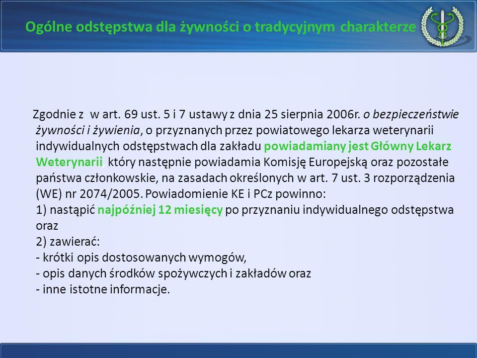 Ogólne odstępstwa dla żywności o tradycyjnym charakterze Zgodnie z w art. 69 ust. 5 i 7 ustawy z dnia 25 sierpnia 2006r. o bezpieczeństwie żywności i