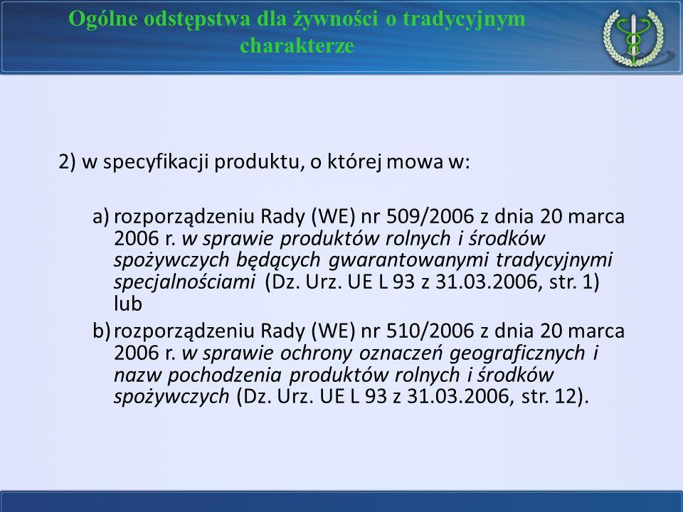2) w specyfikacji produktu, o której mowa w: a)rozporządzeniu Rady (WE) nr 509/2006 z dnia 20 marca 2006 r. w sprawie produktów rolnych i środków spoż