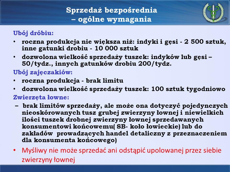 Sprzedaż bezpośrednia – ogólne wymagania Ubój dróbiu: roczna produkcja nie większa niż: indyki i gęsi - 2 500 sztuk, inne gatunki drobiu - 10 000 sztu
