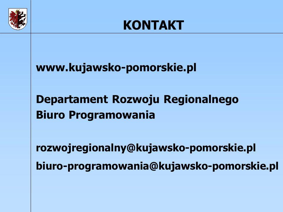 KONTAKT www.kujawsko-pomorskie.pl Departament Rozwoju Regionalnego Biuro Programowania rozwojregionalny@kujawsko-pomorskie.pl biuro-programowania@kuja